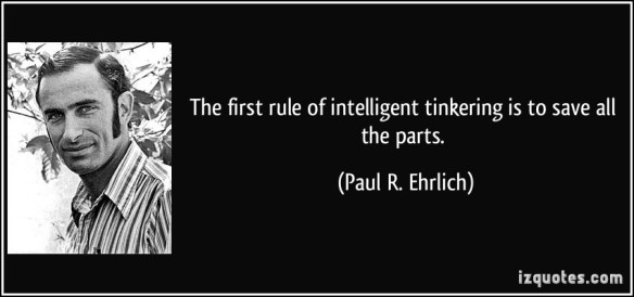 quote-the-first-rule-of-intelligent-tinkering-is-to-save-all-the-parts-paul-r-ehrlich-56286