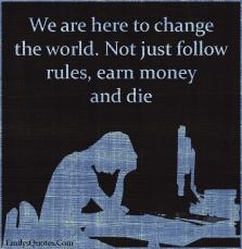emilysquotes-com-change-world-follow-rules-money-death-reason-inspirational-motivational-life-unknown